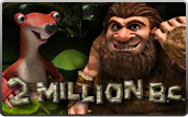 Click to play 2 Million B.C. Bonus Slot